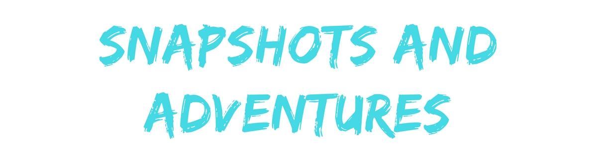 snapshots-and-adventures-1